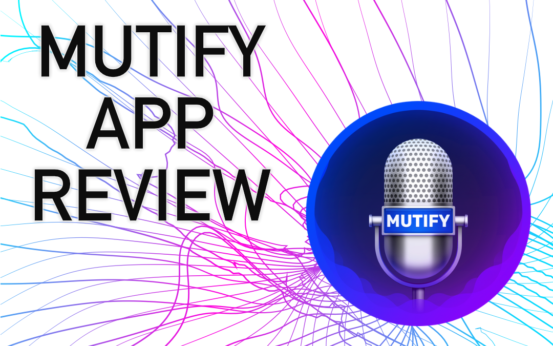 Mutify For Mac – Software Review